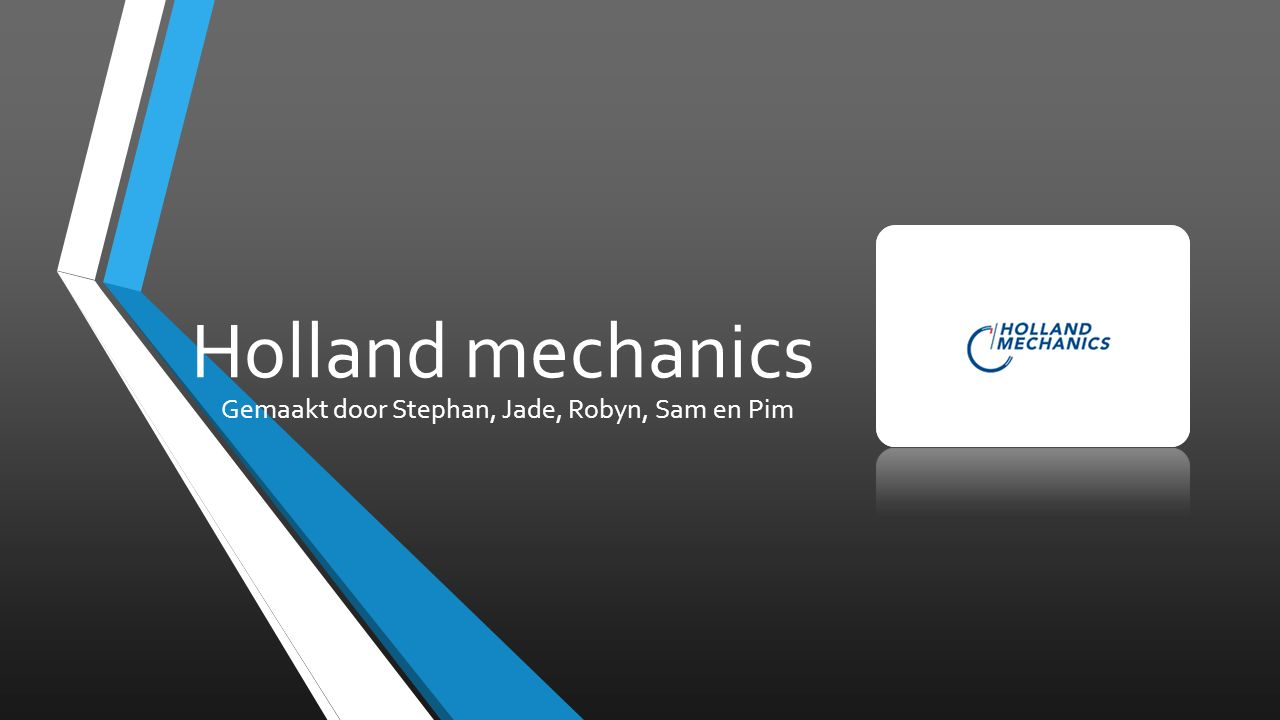 Holland mechanics Gemaakt door Stephan, Jade, Robyn, Sam en Pim