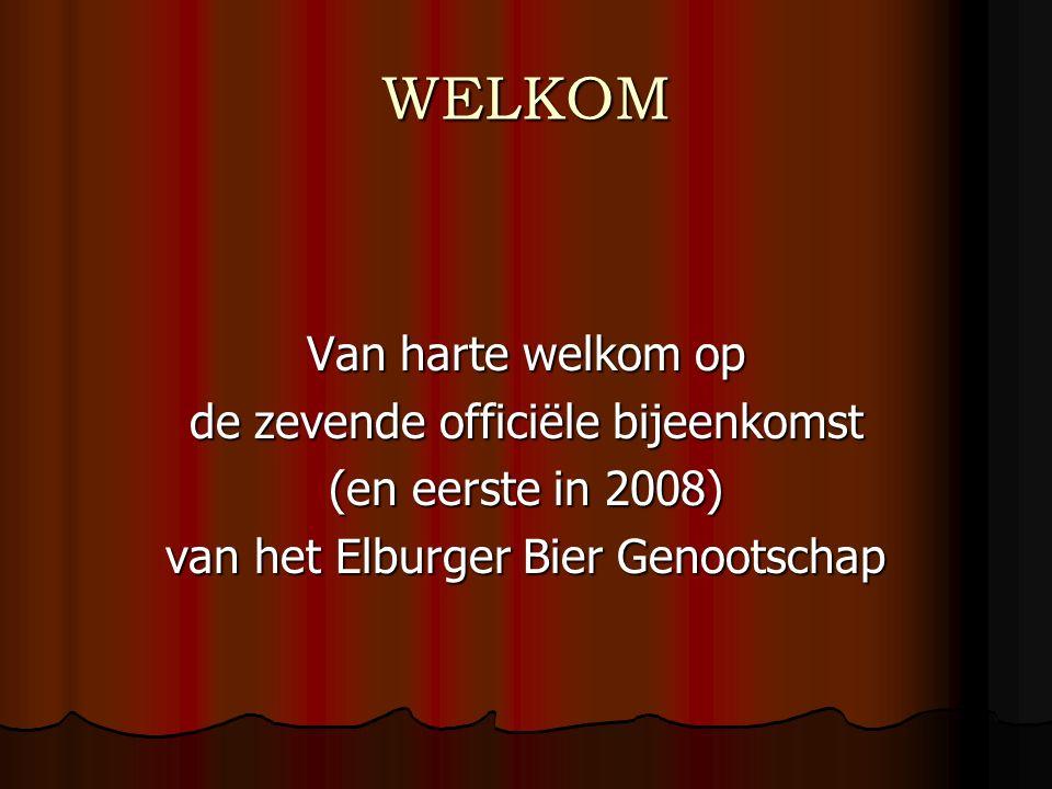 WELKOM Van harte welkom op de zevende officiële bijeenkomst (en eerste in 2008) van het Elburger Bier Genootschap