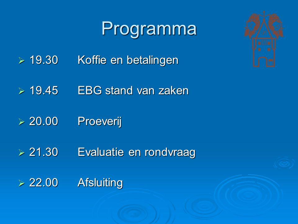 Programma  19.30Koffie en betalingen  19.45EBG stand van zaken  20.00Proeverij  21.30Evaluatie en rondvraag  22.00Afsluiting