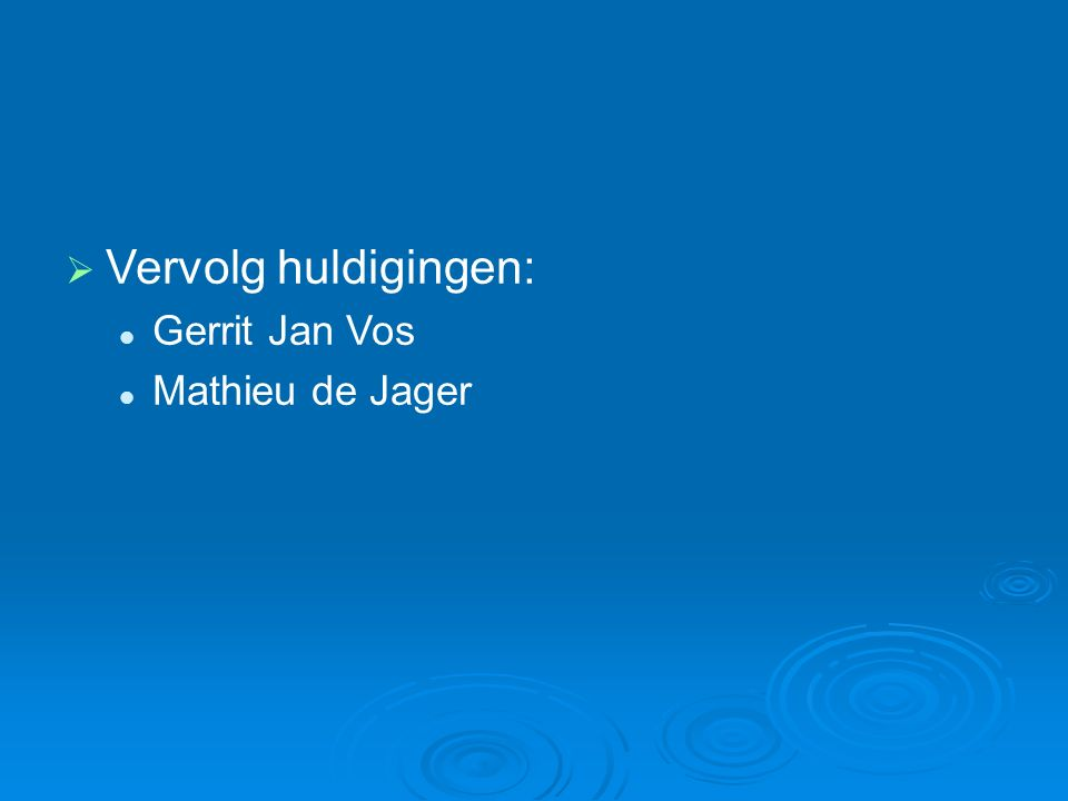  Vervolg huldigingen: Gerrit Jan Vos Mathieu de Jager
