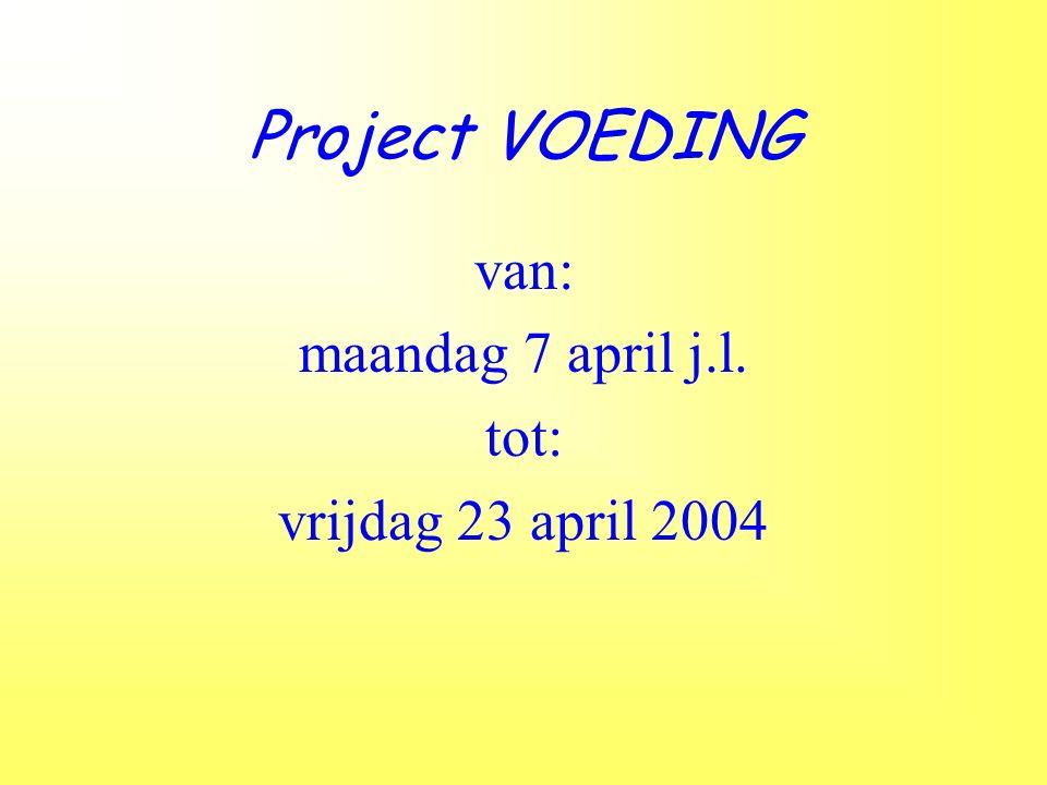 Project VOEDING van: maandag 7 april j.l. tot: vrijdag 23 april 2004