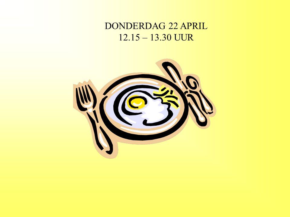DONDERDAG 22 APRIL 12.15 – 13.30 UUR