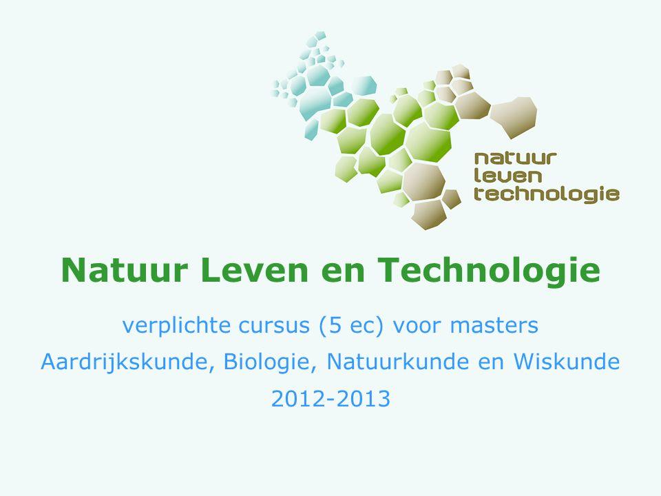 Natuur Leven en Technologie verplichte cursus (5 ec) voor masters Aardrijkskunde, Biologie, Natuurkunde en Wiskunde 2012-2013