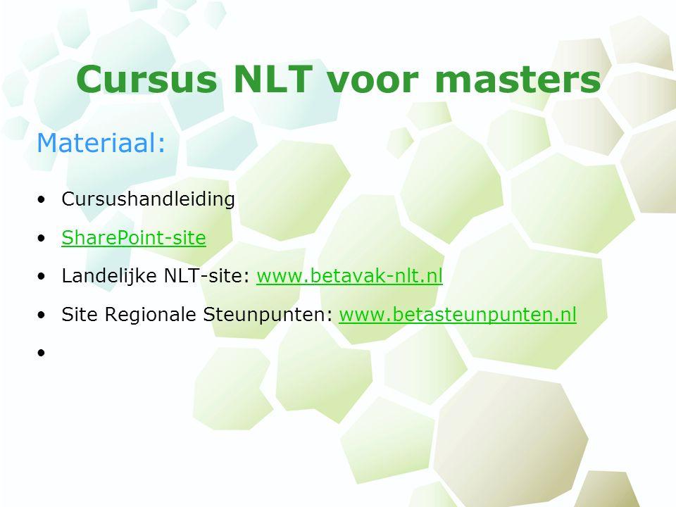 Cursus NLT voor masters Materiaal: Cursushandleiding SharePoint-site Landelijke NLT-site: www.betavak-nlt.nlwww.betavak-nlt.nl Site Regionale Steunpunten: www.betasteunpunten.nlwww.betasteunpunten.nl