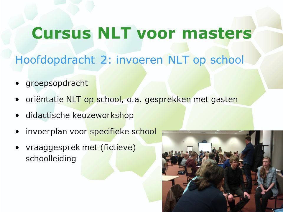 Cursus NLT voor masters Hoofdopdracht 2: invoeren NLT op school groepsopdracht oriëntatie NLT op school, o.a. gesprekken met gasten didactische keuzew
