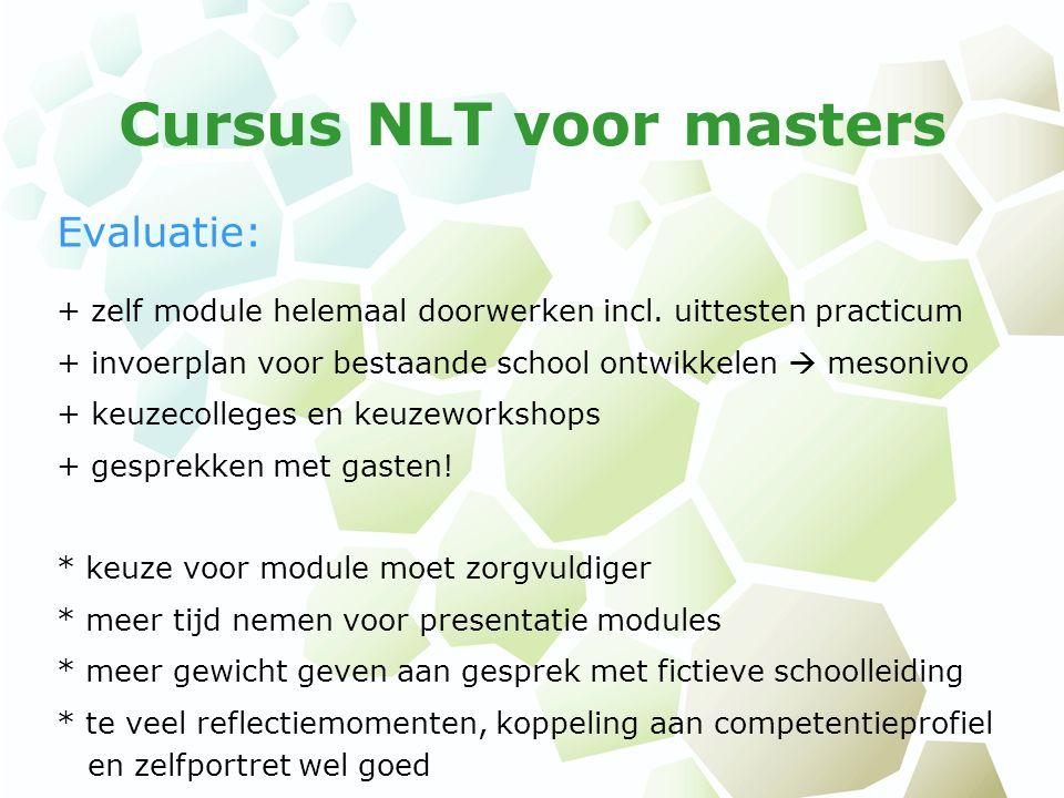 Cursus NLT voor masters Evaluatie: + zelf module helemaal doorwerken incl. uittesten practicum + invoerplan voor bestaande school ontwikkelen  mesoni