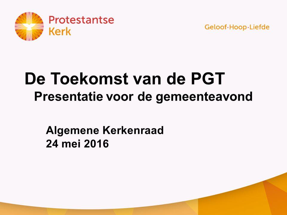 De Toekomst van de PGT Presentatie voor de gemeenteavond Algemene Kerkenraad 24 mei 2016