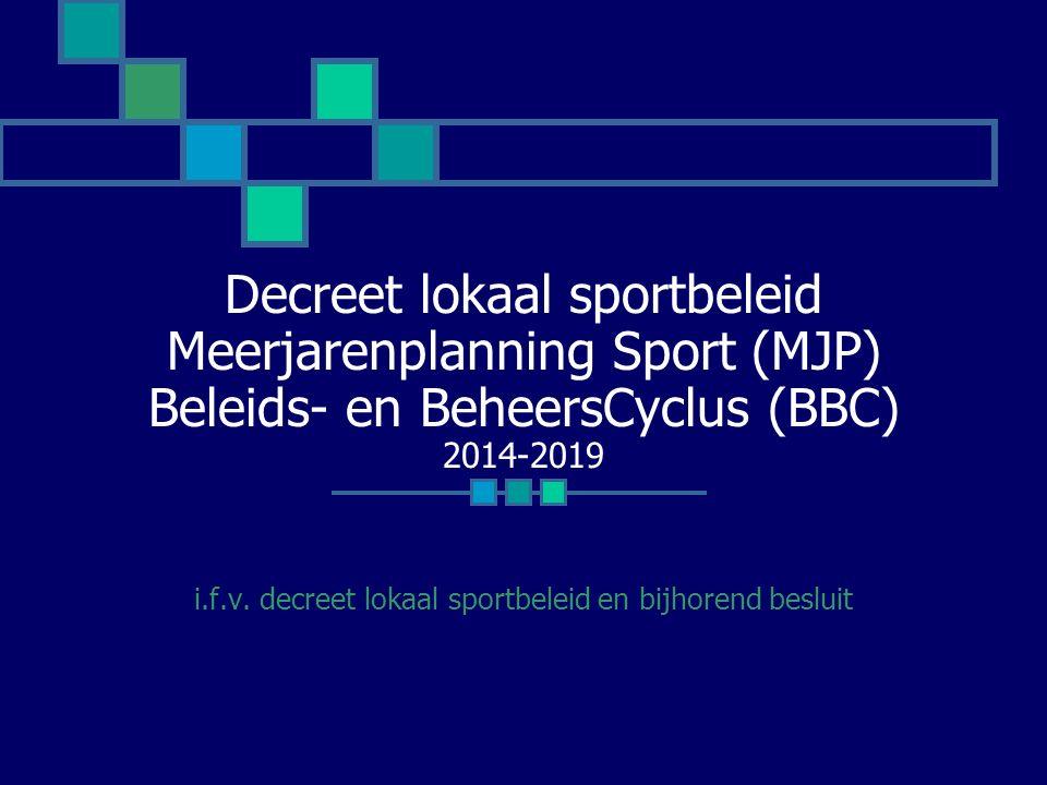 Voorwaarden subsidiëring 4 Vlaamse beleidsprioriteiten sport (BPS) vormen één pakket Bestuur dient in te tekenen op alle 4 BPS MJP gekoppeld aan Vlaamse BPS Verwerkt in BBC van de gemeente