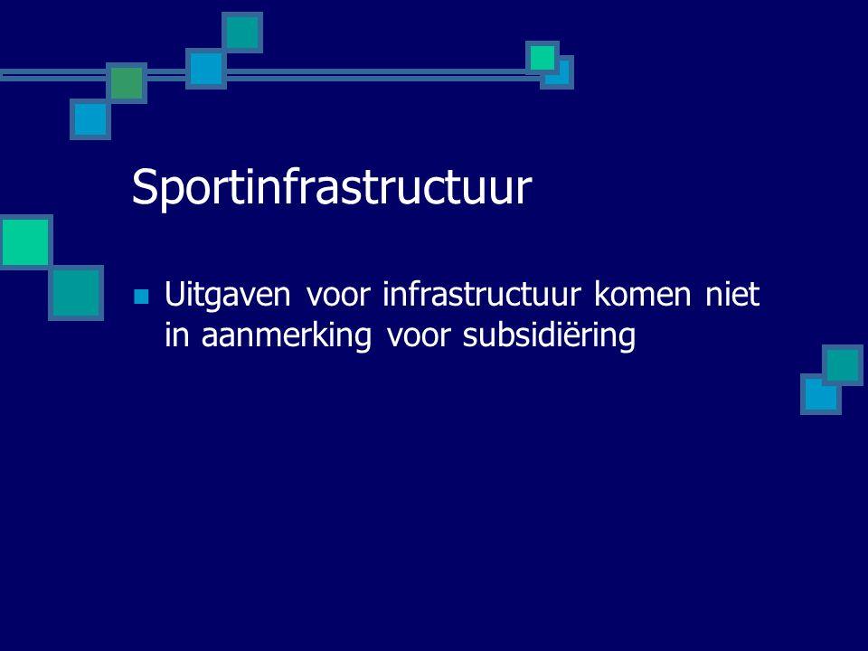 Sportinfrastructuur Uitgaven voor infrastructuur komen niet in aanmerking voor subsidiëring