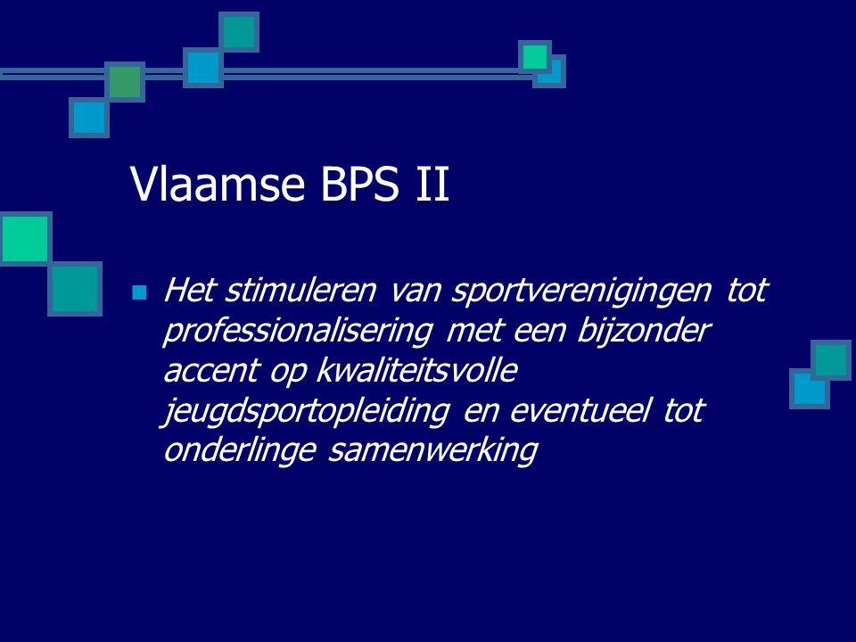 Vlaamse BPS II Het stimuleren van sportverenigingen tot professionalisering met een bijzonder accent op kwaliteitsvolle jeugdsportopleiding en eventueel tot onderlinge samenwerking