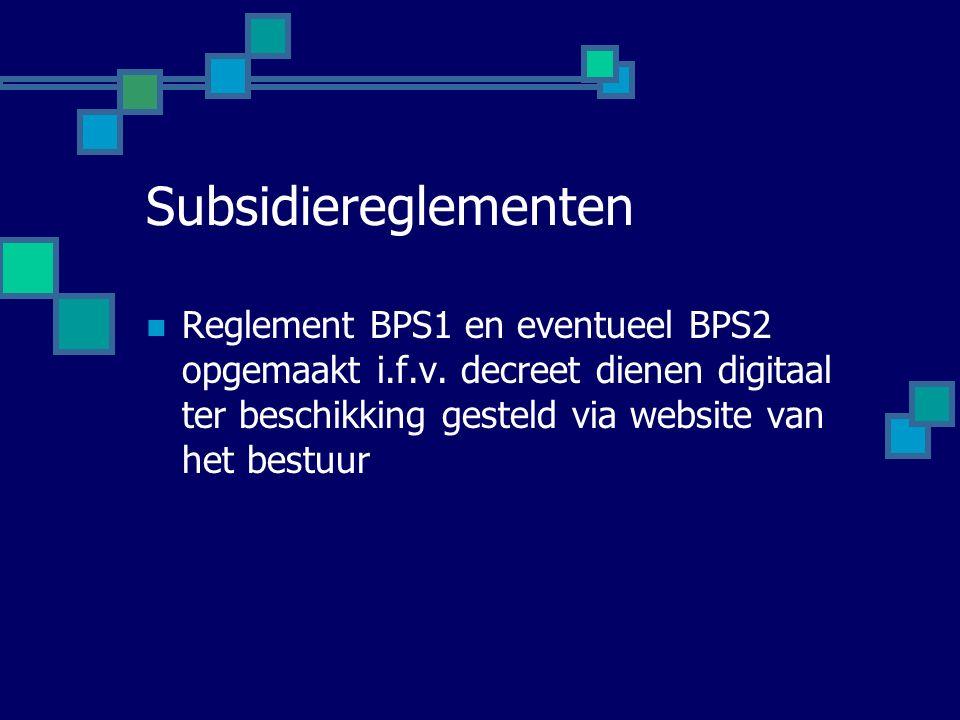 Subsidiereglementen Reglement BPS1 en eventueel BPS2 opgemaakt i.f.v.