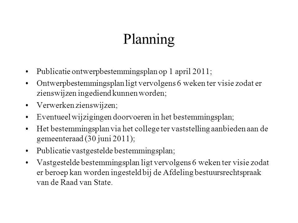 Planning Publicatie ontwerpbestemmingsplan op 1 april 2011; Ontwerpbestemmingsplan ligt vervolgens 6 weken ter visie zodat er zienswijzen ingediend kunnen worden; Verwerken zienswijzen; Eventueel wijzigingen doorvoeren in het bestemmingsplan; Het bestemmingsplan via het college ter vaststelling aanbieden aan de gemeenteraad (30 juni 2011); Publicatie vastgestelde bestemmingsplan; Vastgestelde bestemmingsplan ligt vervolgens 6 weken ter visie zodat er beroep kan worden ingesteld bij de Afdeling bestuursrechtspraak van de Raad van State.