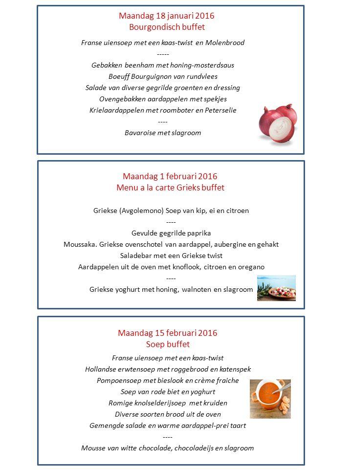 Maandag 18 januari 2016 Bourgondisch buffet Franse uiensoep met een kaas-twist en Molenbrood ----- Gebakken beenham met honing-mosterdsaus Boeuff Bour