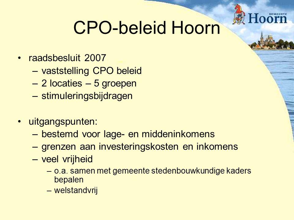 CPO-beleid Hoorn raadsbesluit 2007 –vaststelling CPO beleid –2 locaties – 5 groepen –stimuleringsbijdragen uitgangspunten: –bestemd voor lage- en middeninkomens –grenzen aan investeringskosten en inkomens –veel vrijheid –o.a.