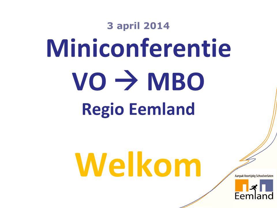 3 april 2014 Miniconferentie VO  MBO Regio Eemland Welkom