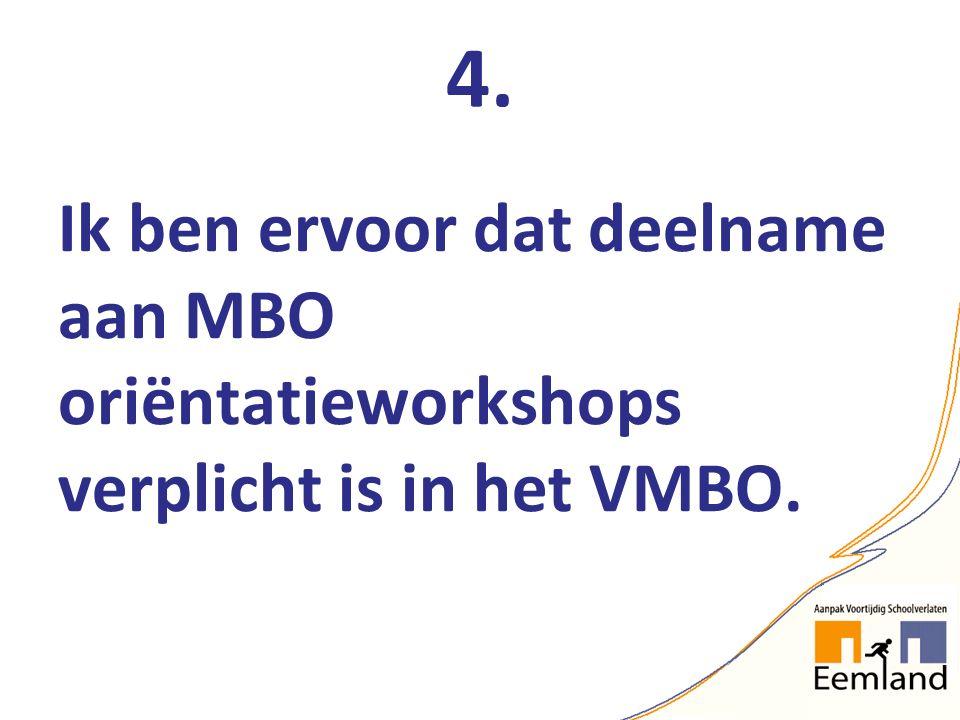 4. Ik ben ervoor dat deelname aan MBO oriëntatieworkshops verplicht is in het VMBO.