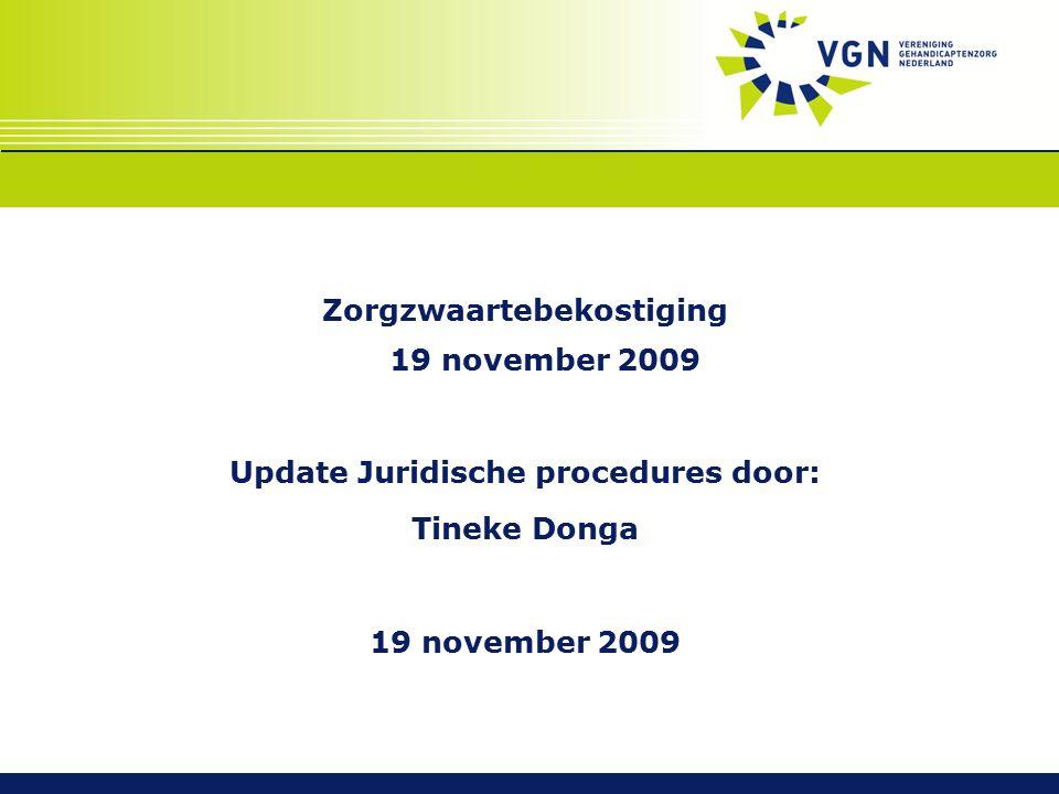 Zorgzwaartebekostiging 19 november 2009 Update Juridische procedures door: Tineke Donga 19 november 2009