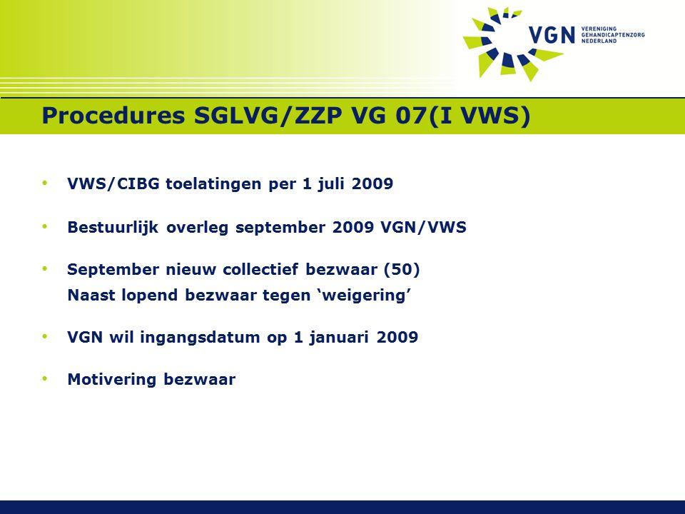 Procedures SGLVG/ZZP VG 07(I VWS) VWS/CIBG toelatingen per 1 juli 2009 Bestuurlijk overleg september 2009 VGN/VWS September nieuw collectief bezwaar (50) Naast lopend bezwaar tegen 'weigering' VGN wil ingangsdatum op 1 januari 2009 Motivering bezwaar