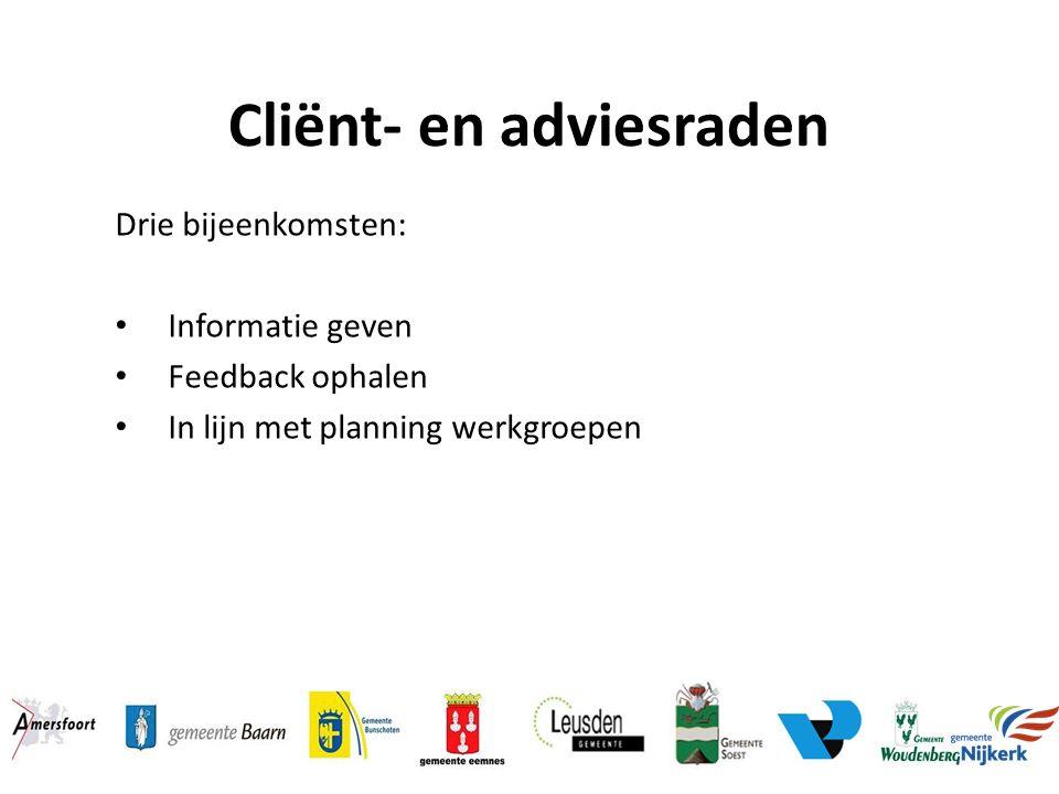 Cliënt- en adviesraden Drie bijeenkomsten: Informatie geven Feedback ophalen In lijn met planning werkgroepen