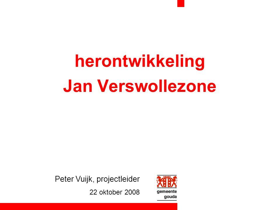 herontwikkeling Jan Verswollezone Peter Vuijk, projectleider 22 oktober 2008