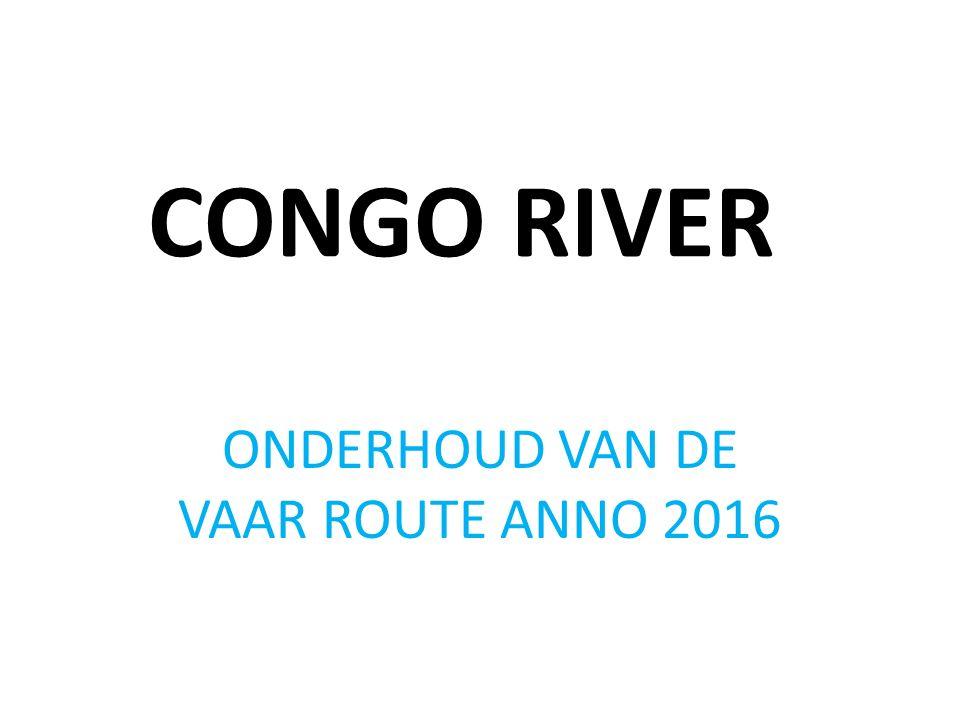 CONGO RIVER ONDERHOUD VAN DE VAAR ROUTE ANNO 2016