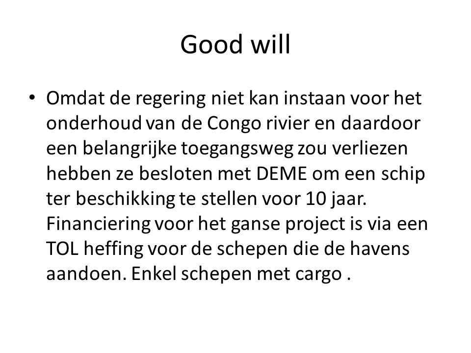 Good will Omdat de regering niet kan instaan voor het onderhoud van de Congo rivier en daardoor een belangrijke toegangsweg zou verliezen hebben ze besloten met DEME om een schip ter beschikking te stellen voor 10 jaar.