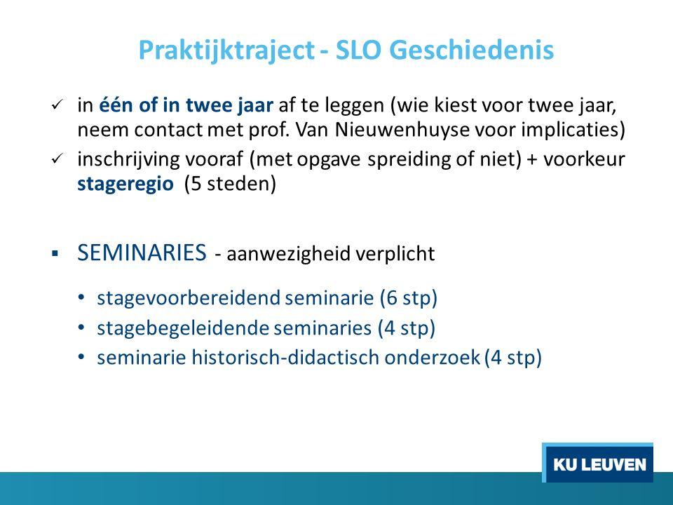 Praktijktraject - SLO Geschiedenis in één of in twee jaar af te leggen (wie kiest voor twee jaar, neem contact met prof. Van Nieuwenhuyse voor implica