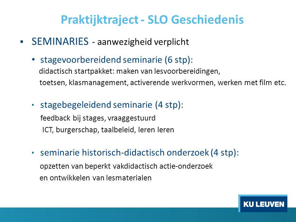 Praktijktraject - SLO Geschiedenis  SEMINARIES - aanwezigheid verplicht stagevoorbereidend seminarie (6 stp): didactisch startpakket: maken van lesvo