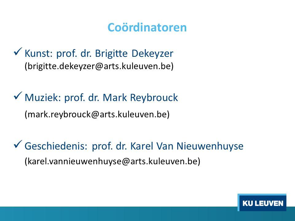 Coördinatoren Kunst: prof. dr. Brigitte Dekeyzer (brigitte.dekeyzer@arts.kuleuven.be) Muziek: prof. dr. Mark Reybrouck (mark.reybrouck@arts.kuleuven.b