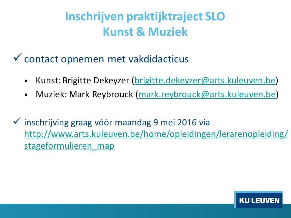 Inschrijven praktijktraject SLO Kunst & Muziek contact opnemen met vakdidacticus  Kunst: Brigitte Dekeyzer (brigitte.dekeyzer@arts.kuleuven.be)brigit