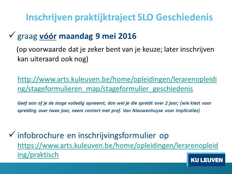 Inschrijven praktijktraject SLO Geschiedenis graag vóór maandag 9 mei 2016 (op voorwaarde dat je zeker bent van je keuze; later inschrijven kan uitera