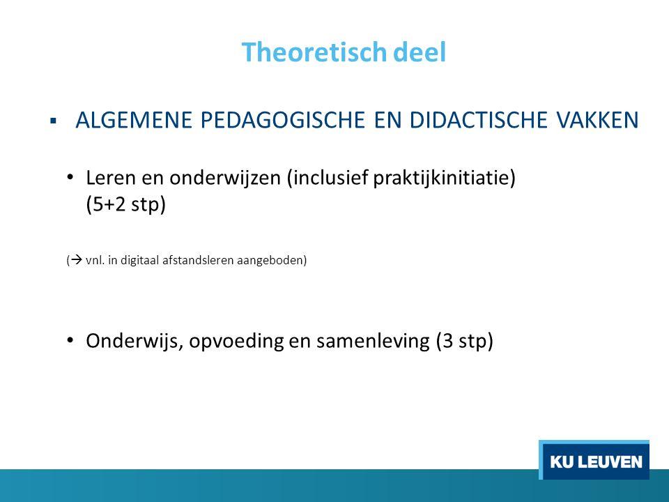 Theoretisch deel  ALGEMENE PEDAGOGISCHE EN DIDACTISCHE VAKKEN Leren en onderwijzen (inclusief praktijkinitiatie) (5+2 stp) (  vnl. in digitaal afsta