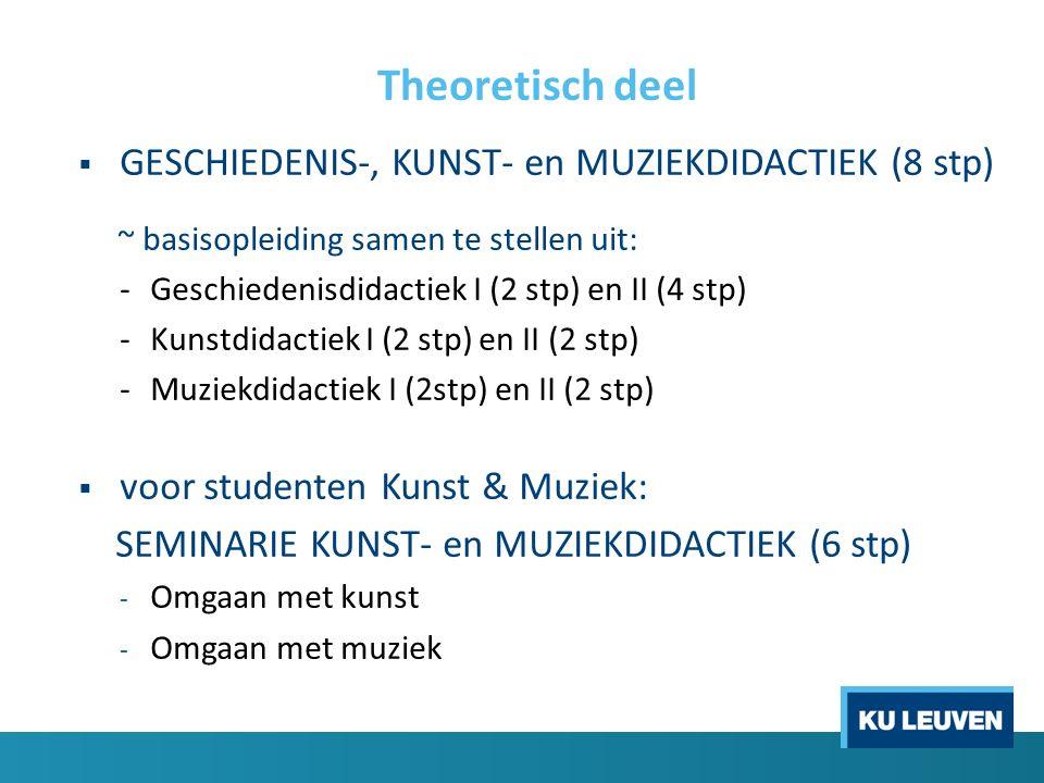 Theoretisch deel  GESCHIEDENIS-, KUNST- en MUZIEKDIDACTIEK (8 stp) ~ basisopleiding samen te stellen uit: -Geschiedenisdidactiek I (2 stp) en II (4 s