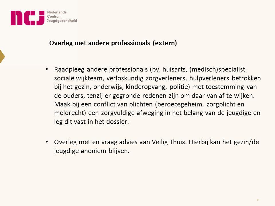 Overleg met andere professionals (extern) * Raadpleeg andere professionals (bv. huisarts, (medisch)specialist, sociale wijkteam, verloskundig zorgverl
