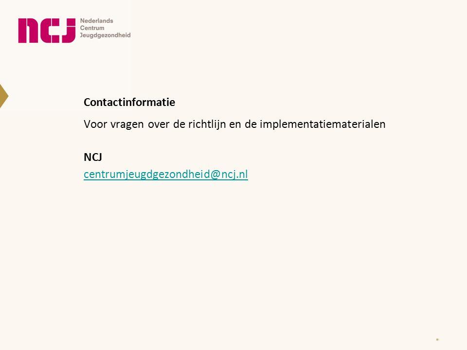 Contactinformatie Voor vragen over de richtlijn en de implementatiematerialen NCJ centrumjeugdgezondheid@ncj.nl *