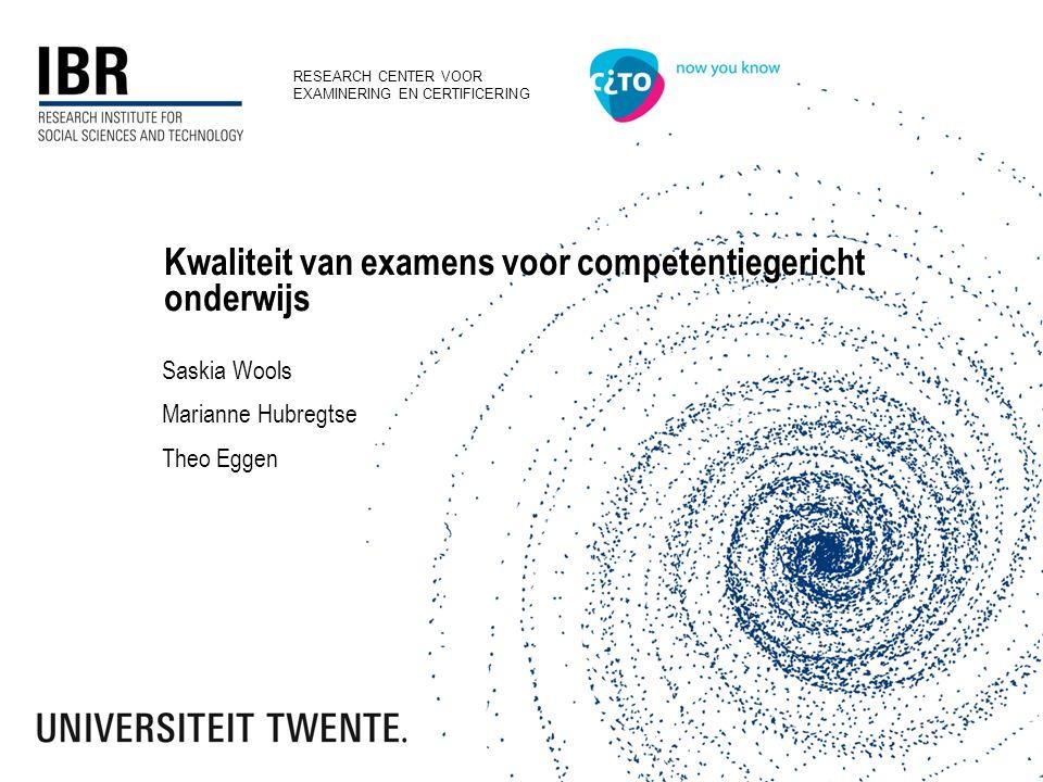 RESEARCH CENTER VOOR EXAMINERING EN CERTIFICERING Kwaliteit van examens voor competentiegericht onderwijs Saskia Wools Marianne Hubregtse Theo Eggen