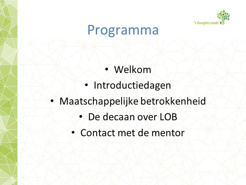 Programma Welkom Introductiedagen Maatschappelijke betrokkenheid De decaan over LOB Contact met de mentor