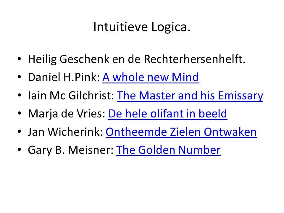 Intuitieve Logica. Heilig Geschenk en de Rechterhersenhelft. Daniel H.Pink: A whole new MindA whole new Mind Iain Mc Gilchrist: The Master and his Emi