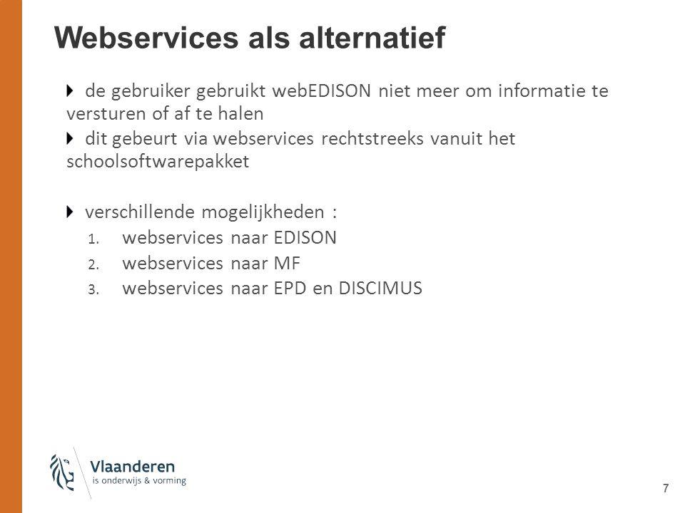 7 Webservices als alternatief de gebruiker gebruikt webEDISON niet meer om informatie te versturen of af te halen dit gebeurt via webservices rechtstreeks vanuit het schoolsoftwarepakket verschillende mogelijkheden : 1.