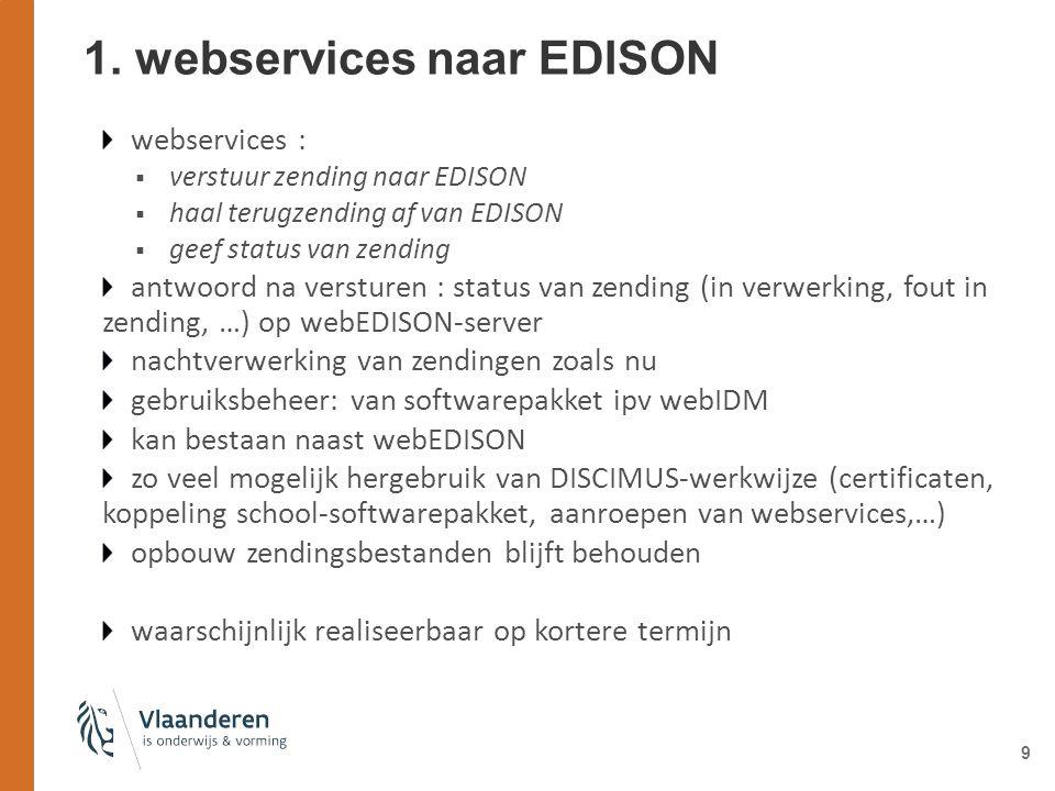 9 1. webservices naar EDISON webservices :  verstuur zending naar EDISON  haal terugzending af van EDISON  geef status van zending antwoord na vers