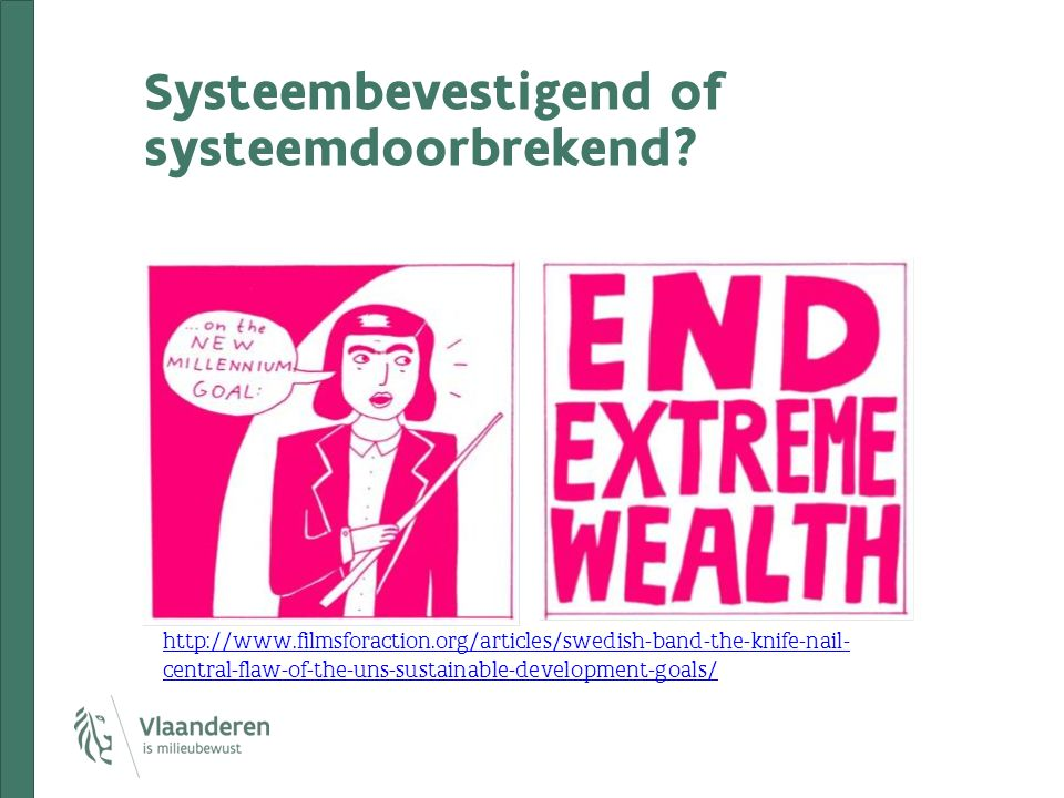 Systeembevestigend of systeemdoorbrekend? http://www.filmsforaction.org/articles/swedish-band-the-knife-nail- central-flaw-of-the-uns-sustainable-deve