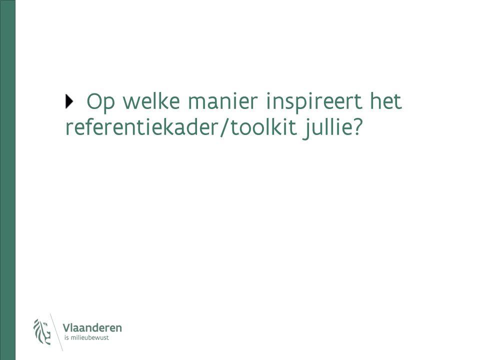 Op welke manier inspireert het referentiekader/toolkit jullie?