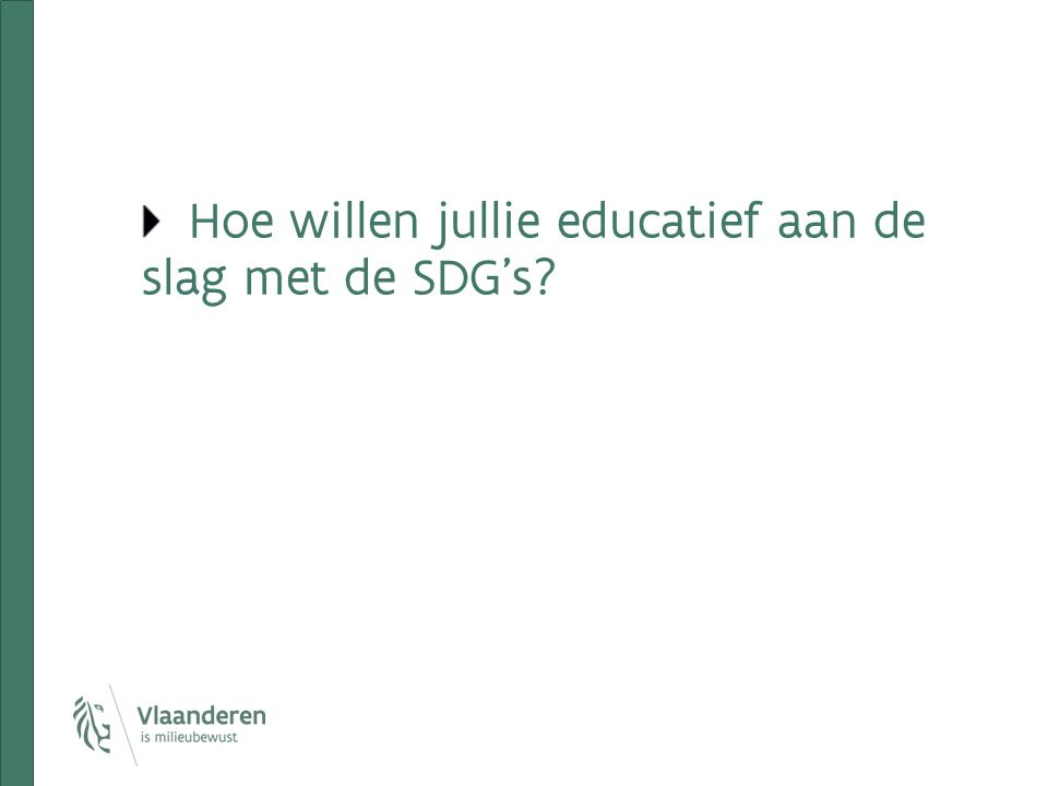 Hoe willen jullie educatief aan de slag met de SDG's?