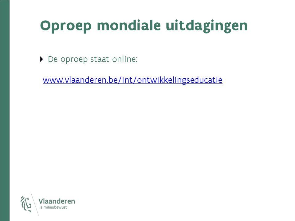 Oproep mondiale uitdagingen De oproep staat online: www.vlaanderen.be/int/ontwikkelingseducatie