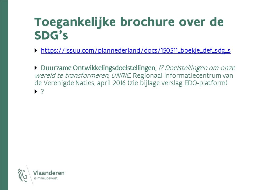 Toegankelijke brochure over de SDG's https://issuu.com/plannederland/docs/150511_boekje_def_sdg_s Duurzame Ontwikkelingsdoelstellingen, 17 Doelstellin