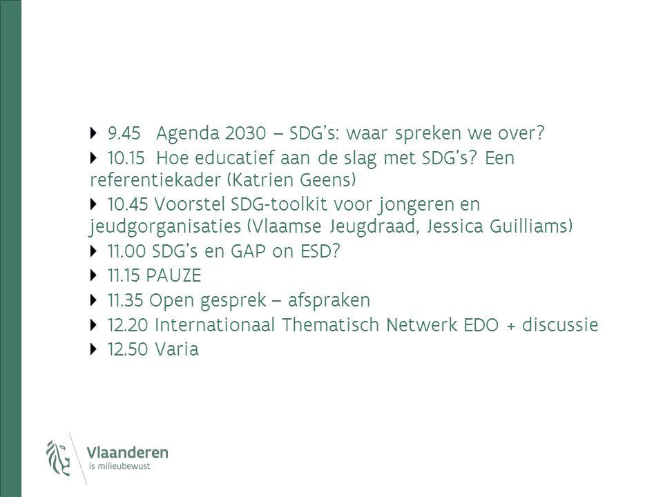 9.45Agenda 2030 – SDG's: waar spreken we over? 10.15Hoe educatief aan de slag met SDG's? Een referentiekader (Katrien Geens) 10.45 Voorstel SDG-toolki