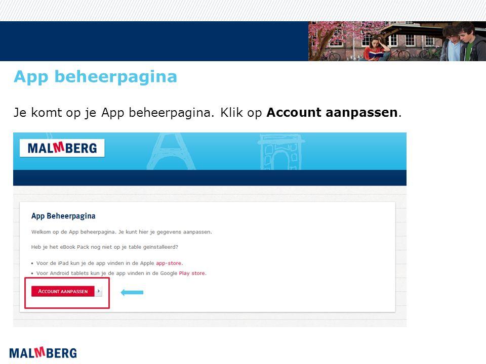 App beheerpagina Je komt op je App beheerpagina. Klik op Account aanpassen.