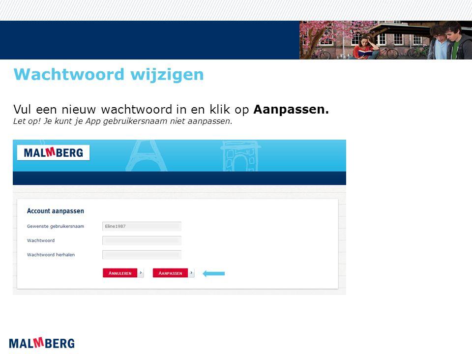 Wachtwoord wijzigen Vul een nieuw wachtwoord in en klik op Aanpassen. Let op! Je kunt je App gebruikersnaam niet aanpassen.