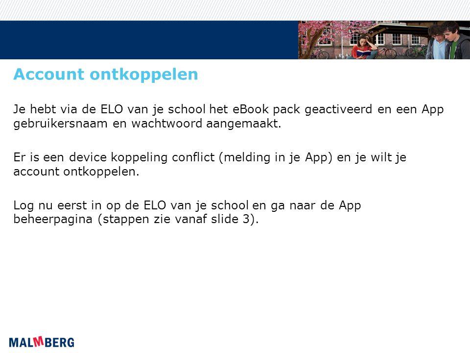 Account ontkoppelen Je hebt via de ELO van je school het eBook pack geactiveerd en een App gebruikersnaam en wachtwoord aangemaakt. Er is een device k