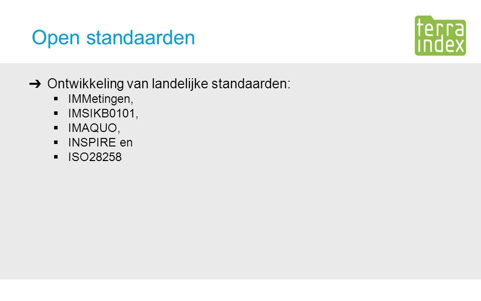 Open standaarden ➔ Ontwikkeling van landelijke standaarden:  IMMetingen,  IMSIKB0101,  IMAQUO,  INSPIRE en  ISO28258